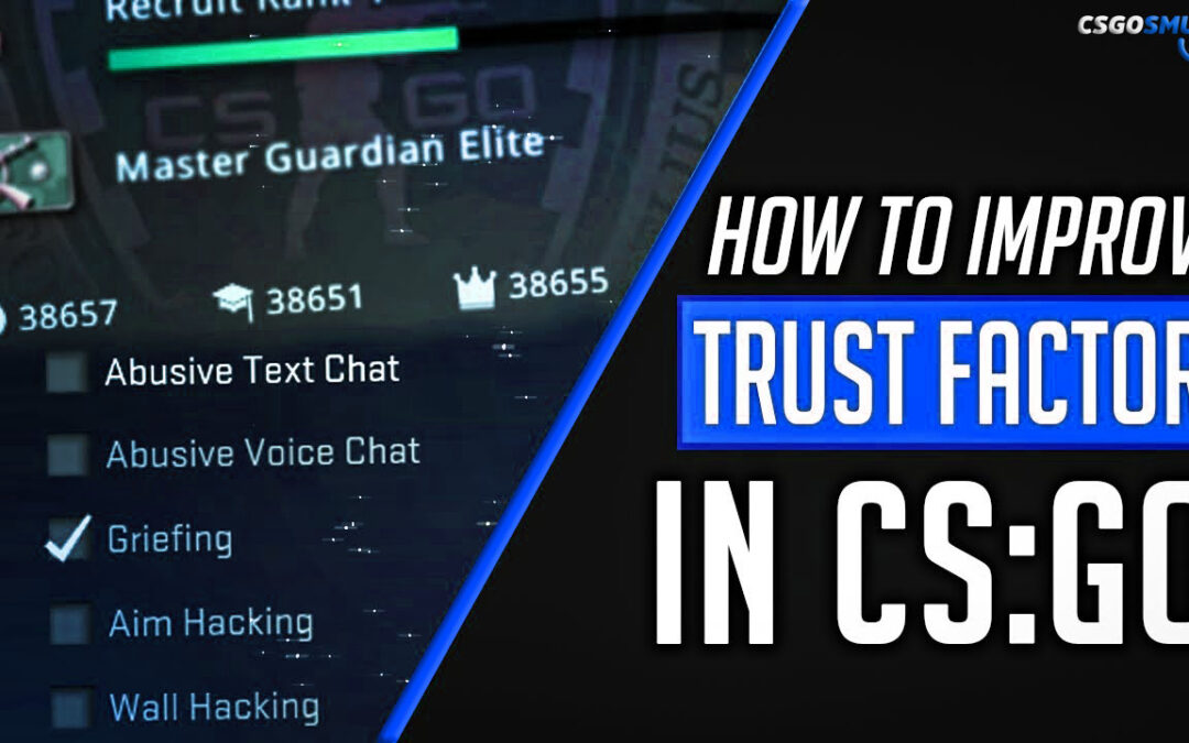 What is Trust Factor in CSGO ?How to improve my Trust Factor in CS:GO?